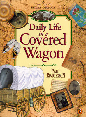 Daily Life in a Covered Wagon By Erickson, Paul