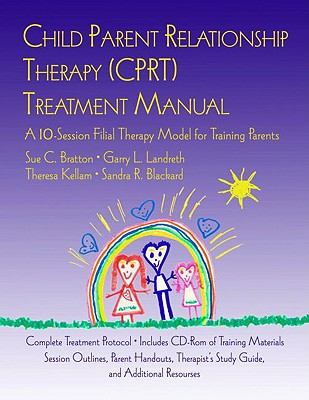 Child Parent Relationship Therapy (CPRT) Therapist Noteboook By Bratton, Sue C./ Landreth, Garry L./ Kellam, Theresa/ Blackard, Sandra R.